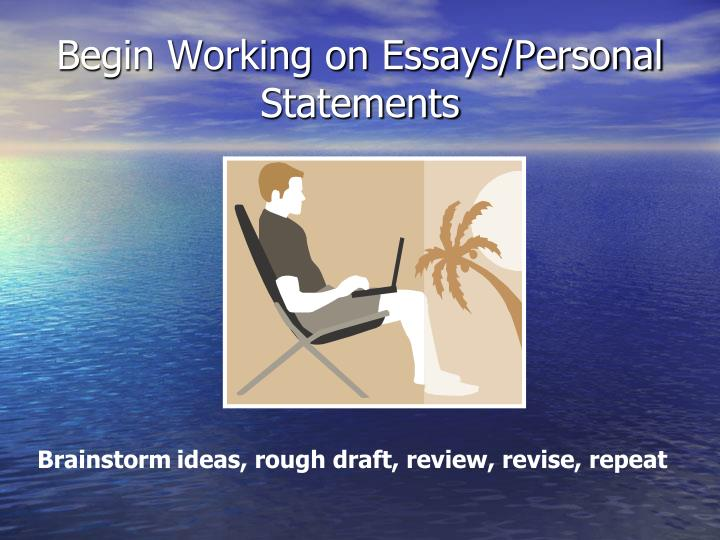 Begin Working on Essays/Personal Statements