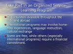 take part in an organized service learning program
