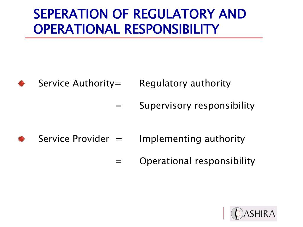 SEPERATION OF REGULATORY AND OPERATIONAL RESPONSIBILITY