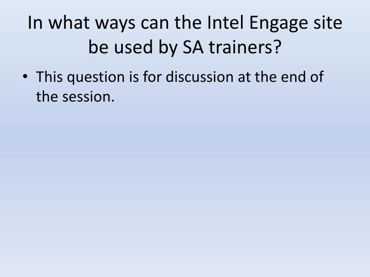 In what ways can the Intel Engage site be used by SA trainers?