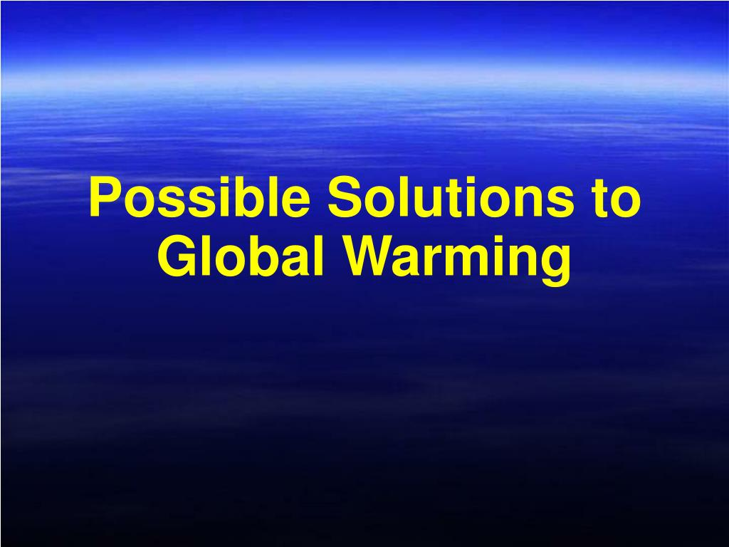 Possible Solutions to Global Warming
