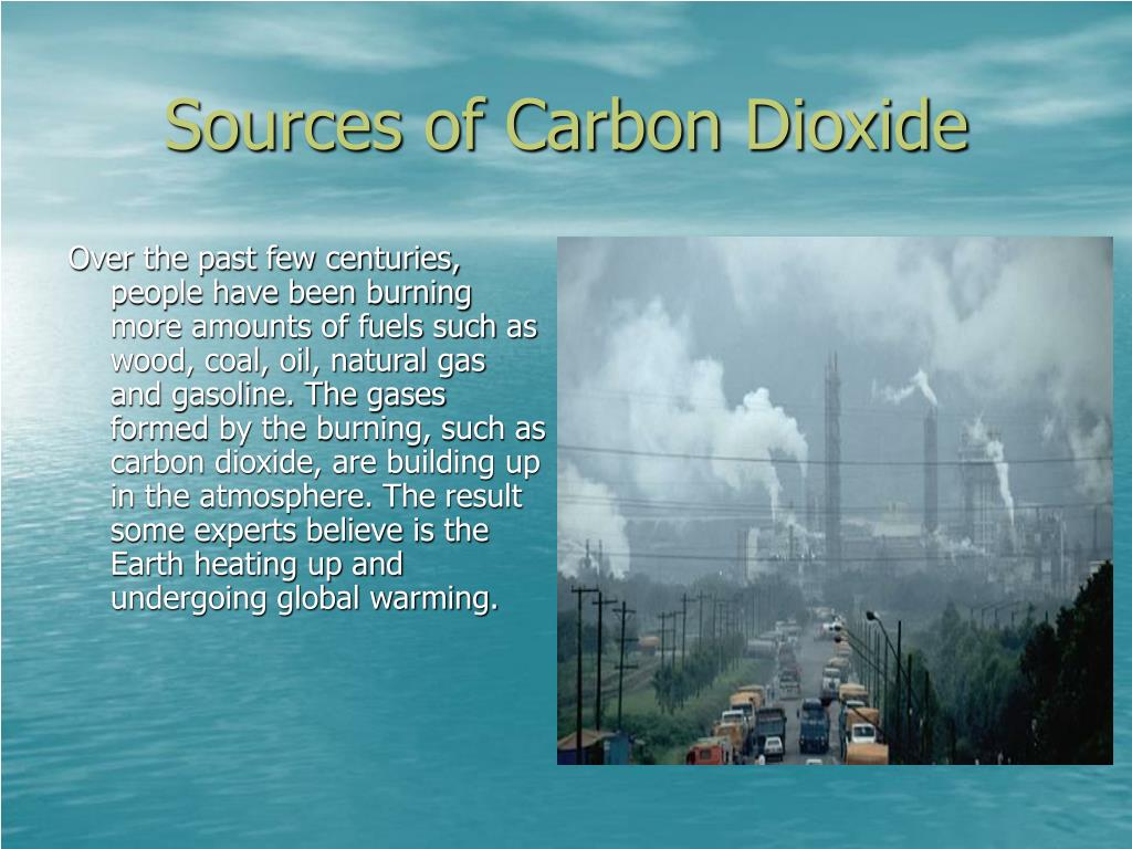 Over the past few centuries, people have been burning more amounts of fuels such as wood, coal, oil, natural gas and gasoline. The gases formed by the burning, such as carbon dioxide, are building up in the atmosphere. The result some experts believe is the Earth heating up and undergoing global warming.