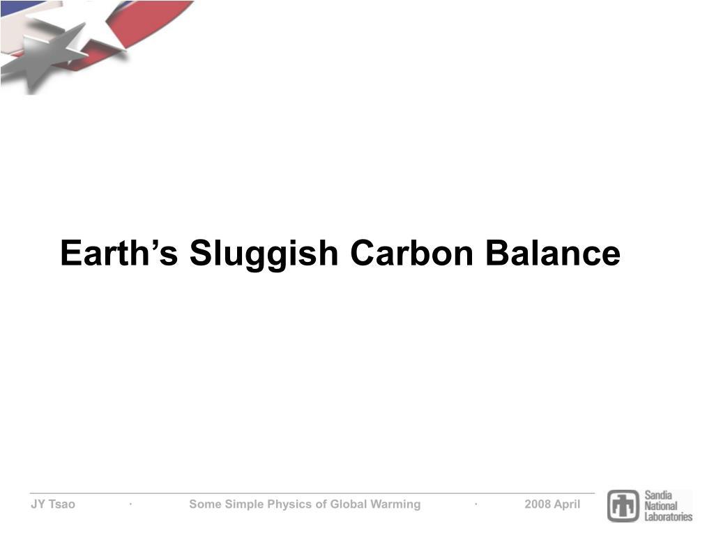 Earth's Sluggish Carbon Balance