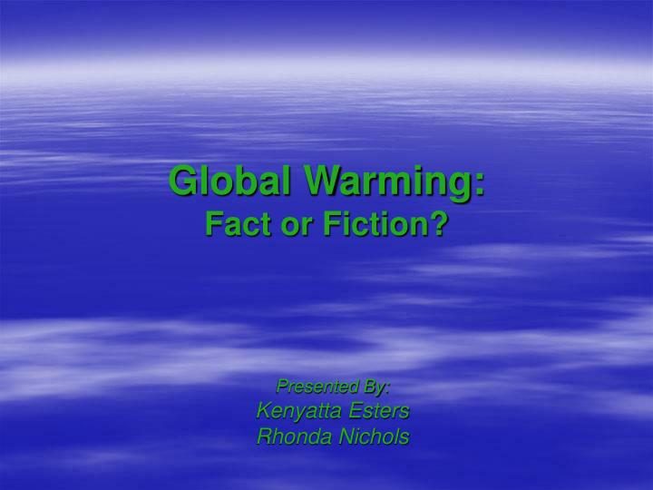 Global warming fact or fiction