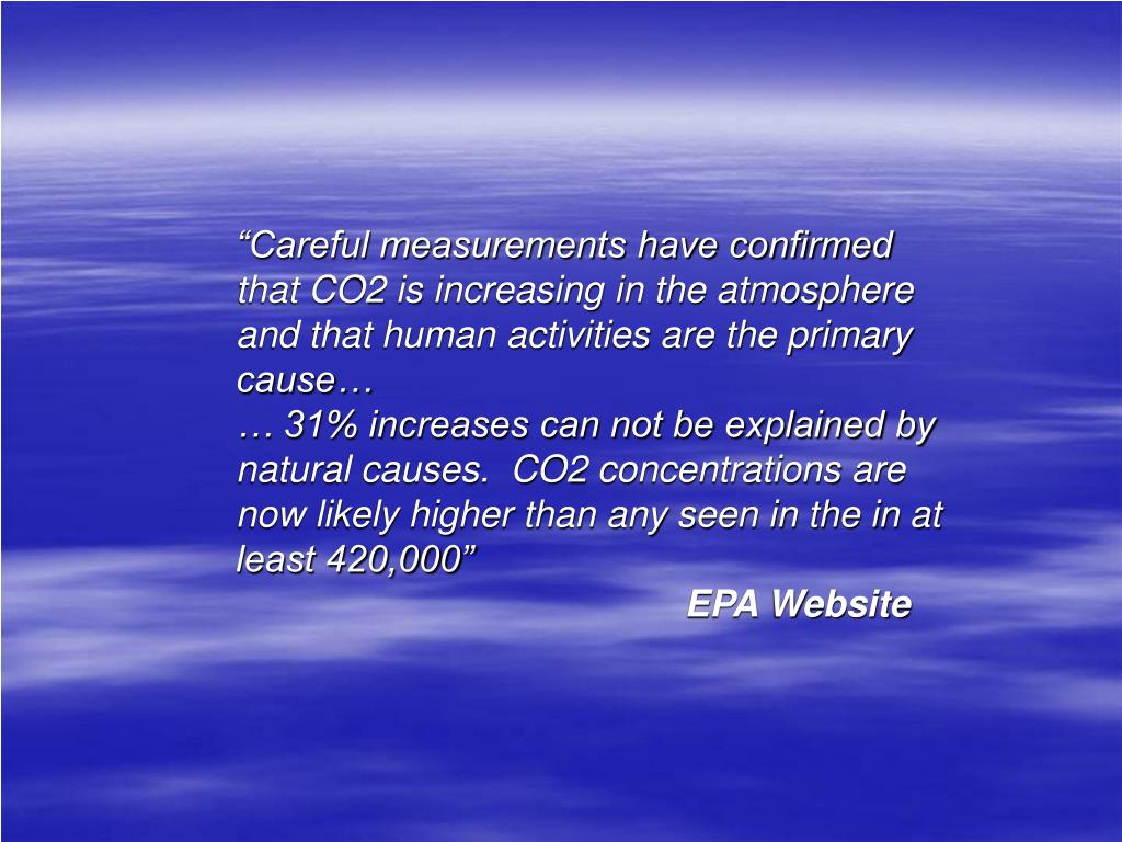 """Careful measurements have confirmed that CO2 is increasing in the atmosphere and that human activities are the primary cause…"