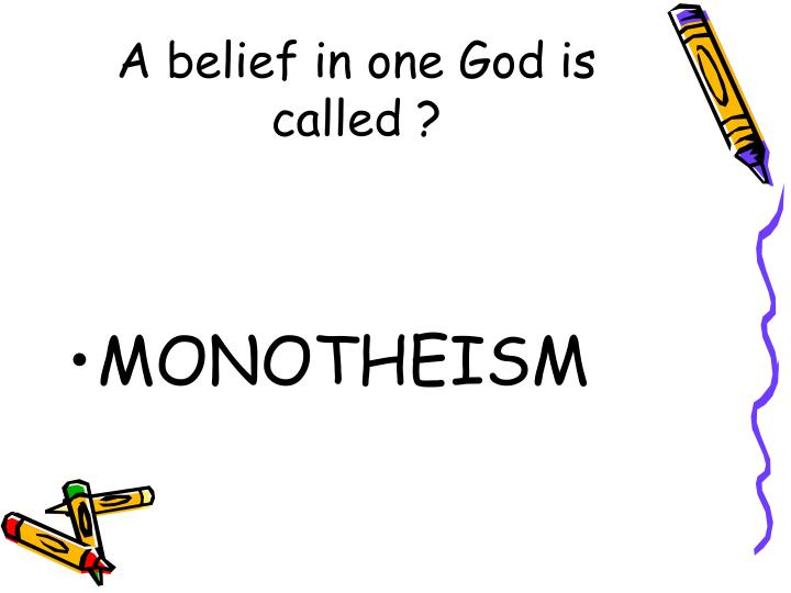 A belief in one God is called ?