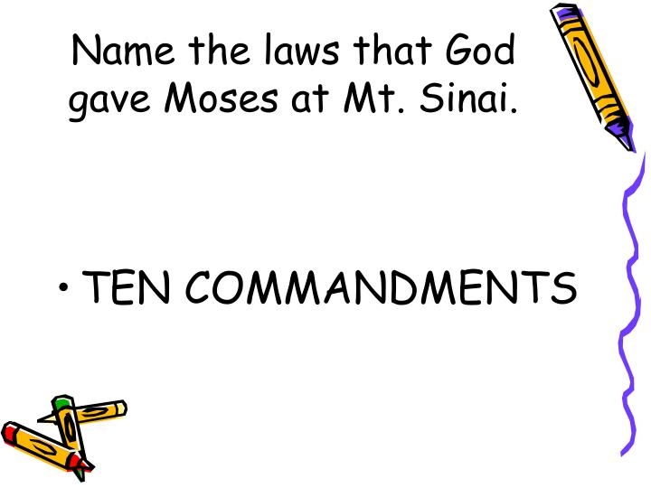 Name the laws that God gave Moses at Mt. Sinai.