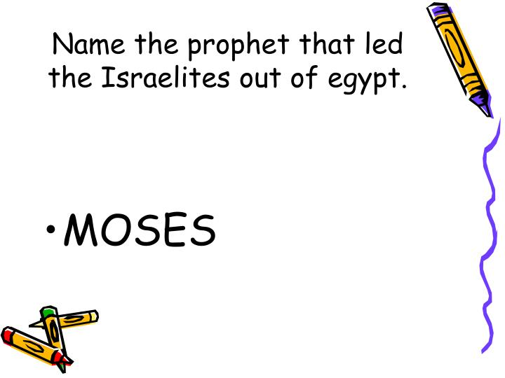 Name the prophet that led the Israelites out of egypt.