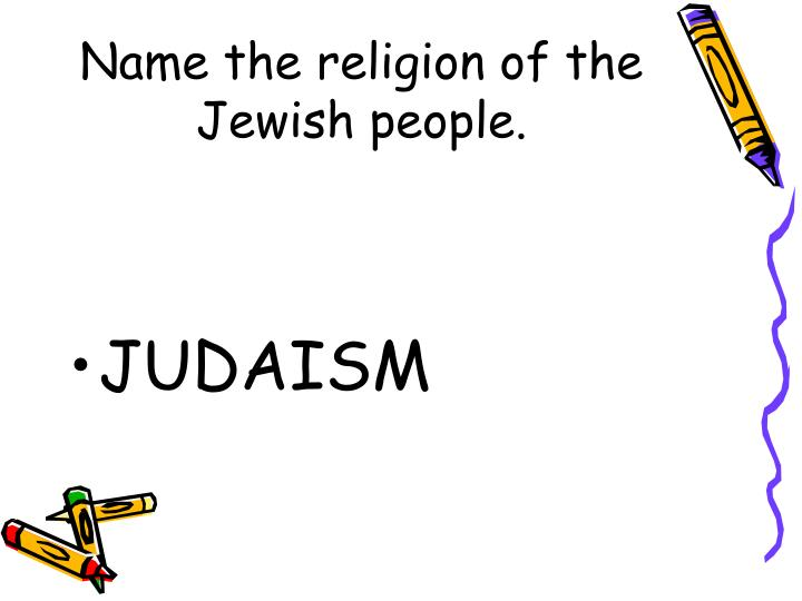 Name the religion of the Jewish people.