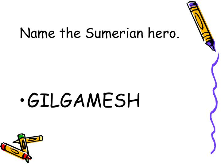 Name the Sumerian hero.