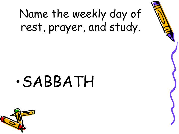 Name the weekly day of rest, prayer, and study.