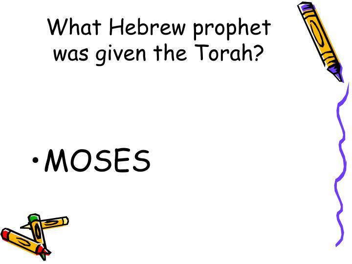 What Hebrew prophet was given the Torah?