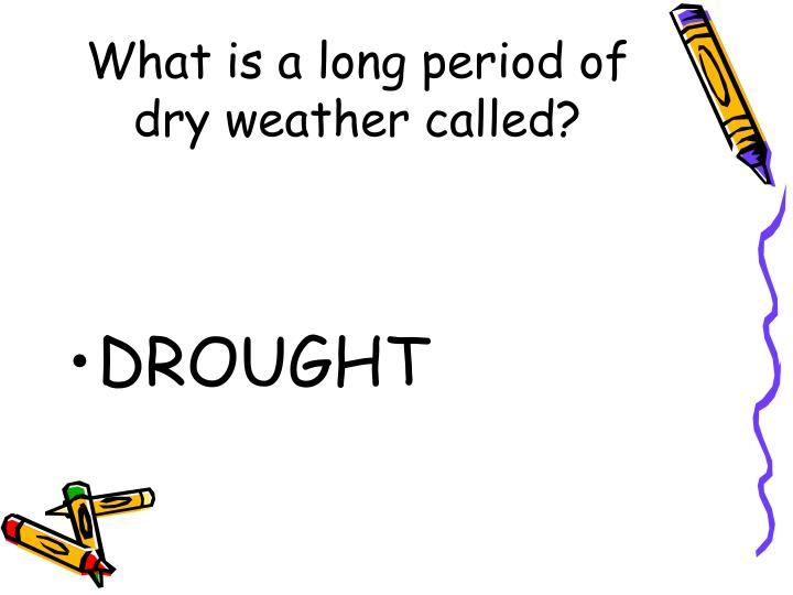 What is a long period of dry weather called?