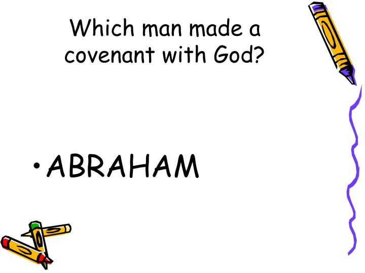 Which man made a covenant with God?