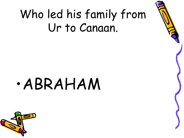 Who led his family from Ur to Canaan.