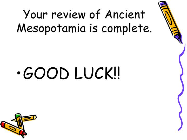 Your review of Ancient Mesopotamia is complete.