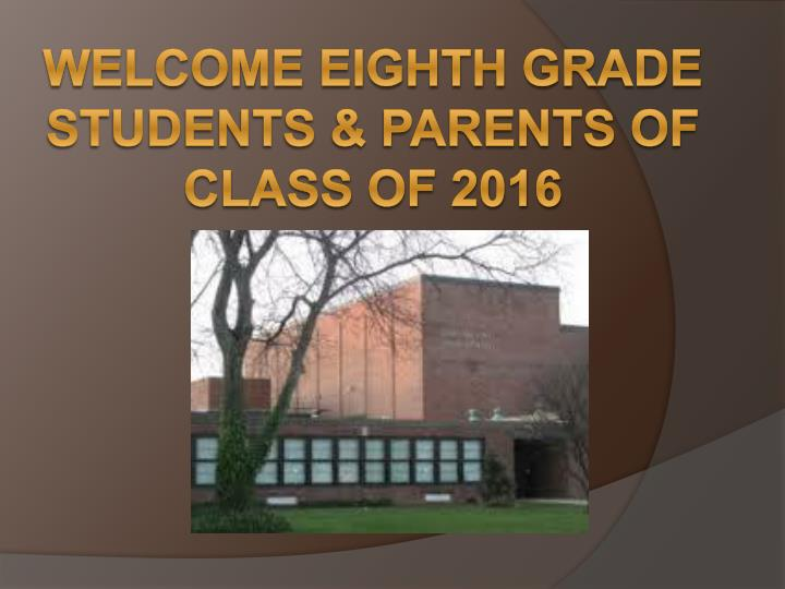 Welcome eighth grade students parents of class of 2016
