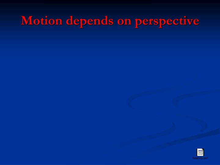 Motion depends on perspective