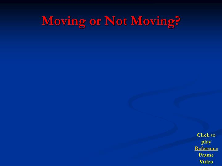 Moving or Not Moving?