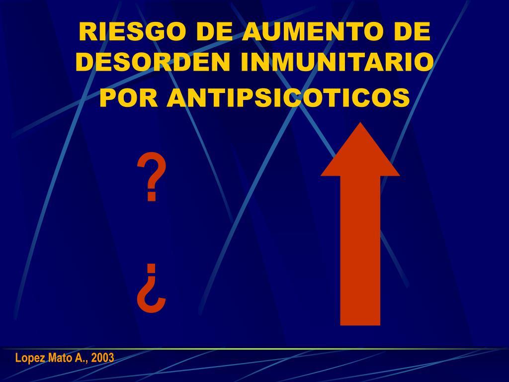 RIESGO DE AUMENTO DE DESORDEN INMUNITARIO POR ANTIPSICOTICOS