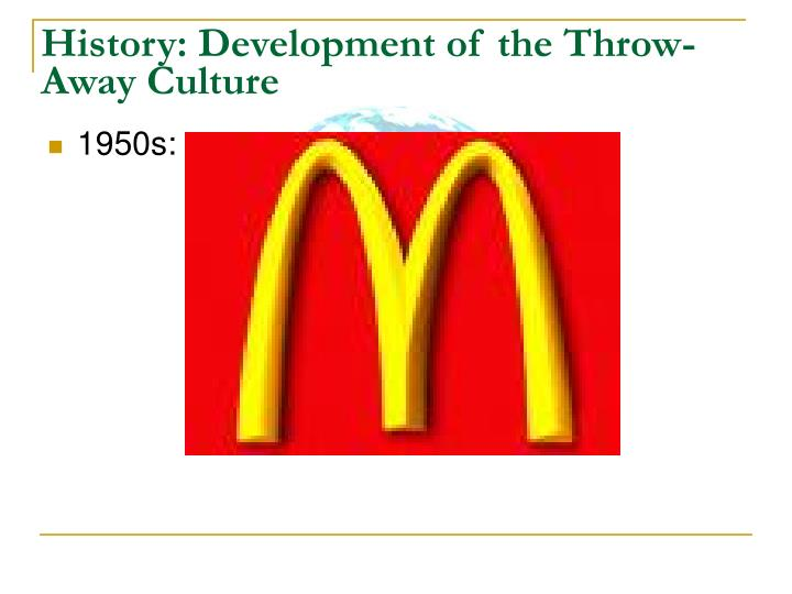 History development of the throw away culture