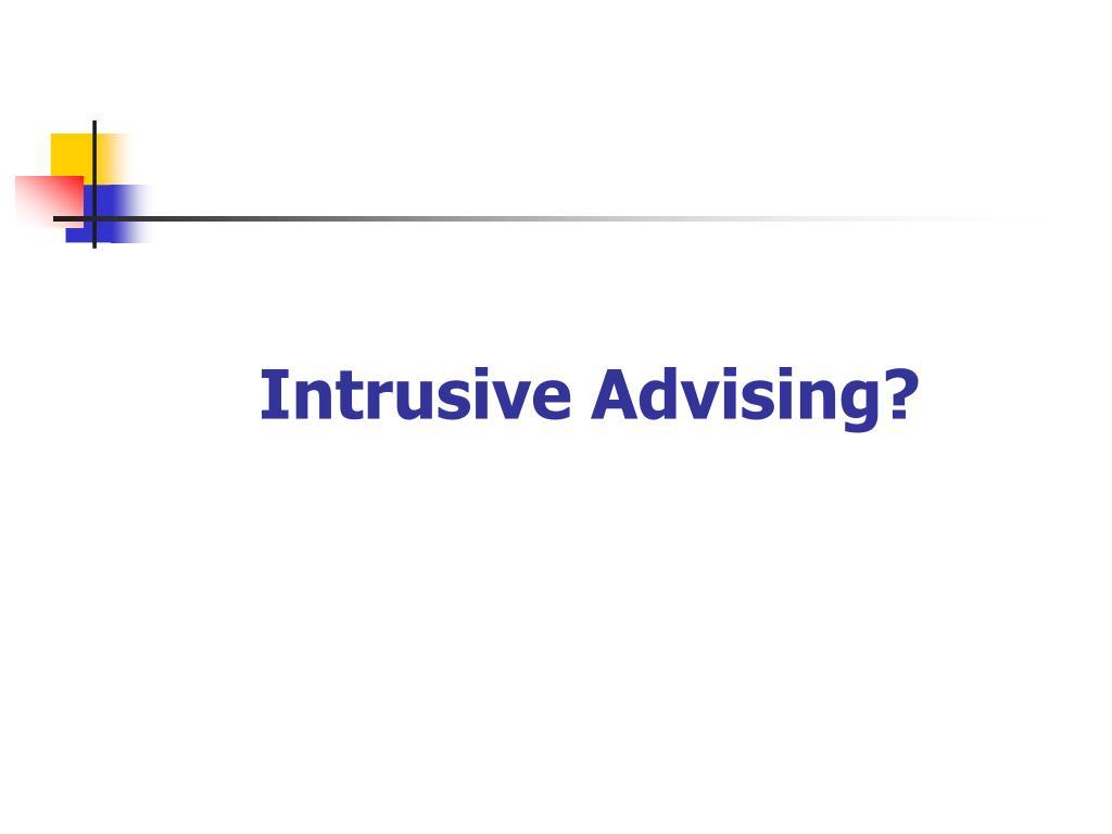 Intrusive Advising?