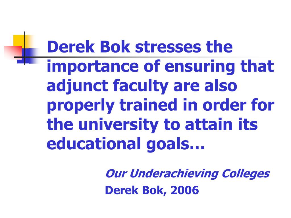 Derek Bok stresses the importance of ensuring that adjunct faculty are also properly trained in order for the university to attain its educational goals…