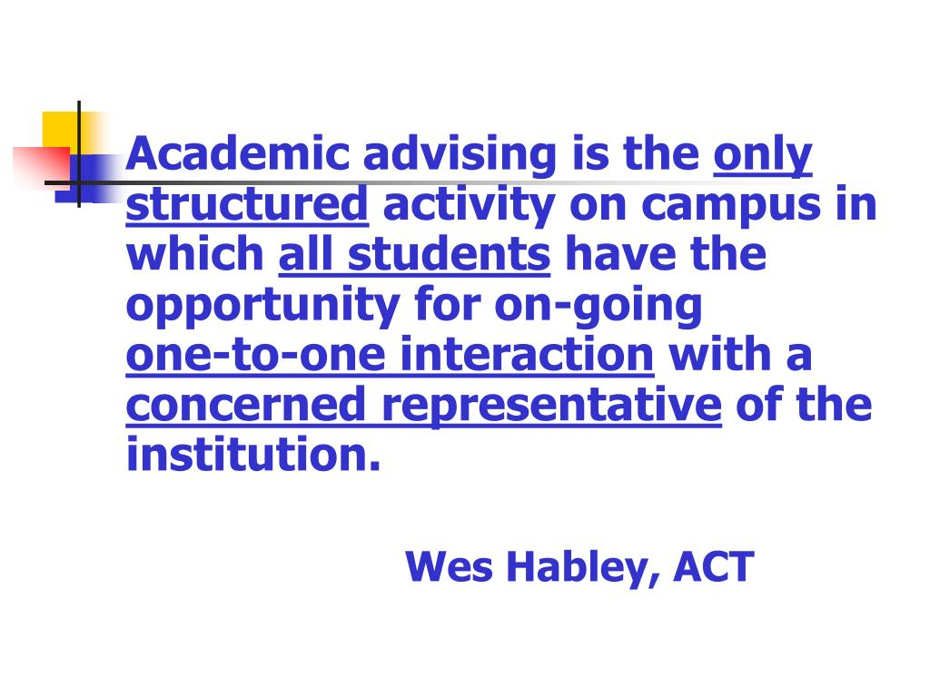 Academic advising is the