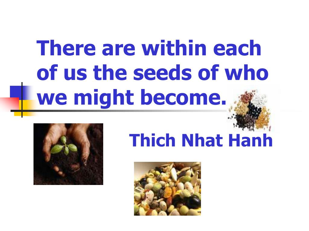 There are within each of us the seeds of who we might become.
