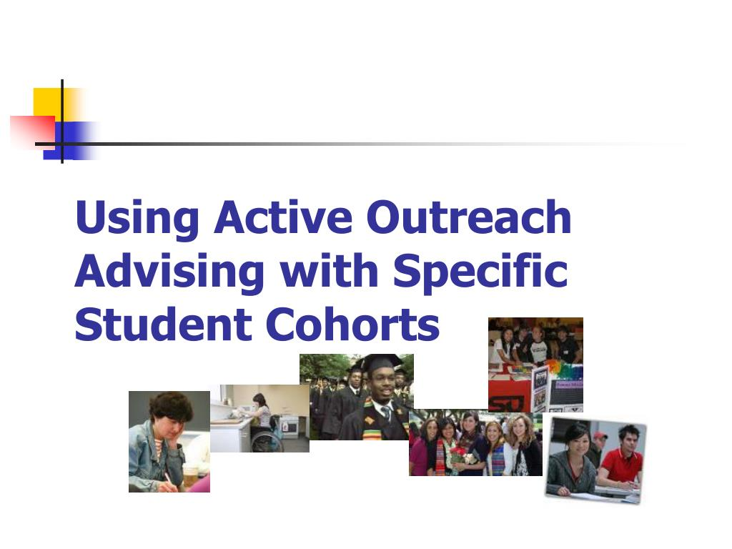 Using Active Outreach Advising with Specific Student Cohorts