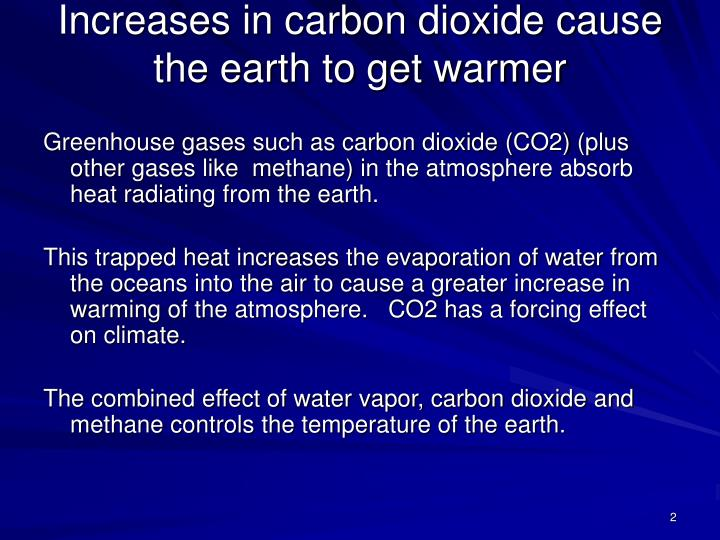 Increases in carbon dioxide cause the earth to get warmer