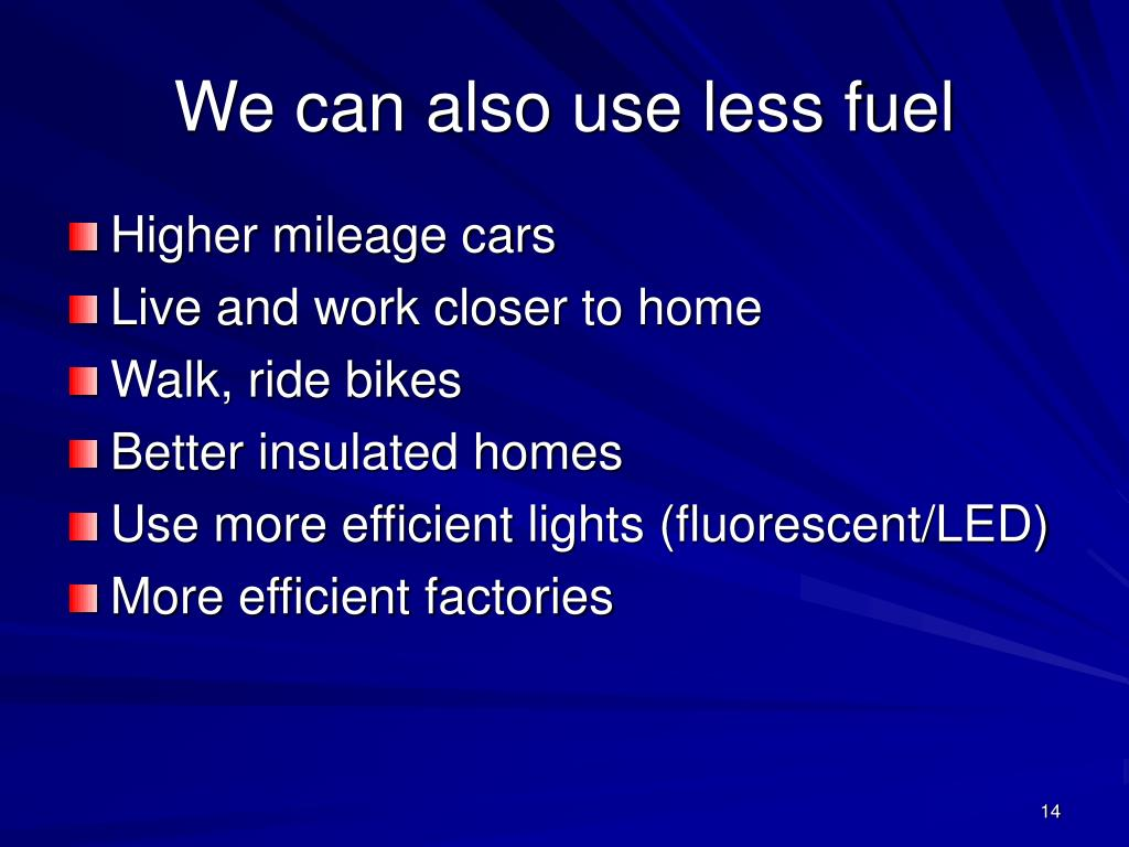 We can also use less fuel
