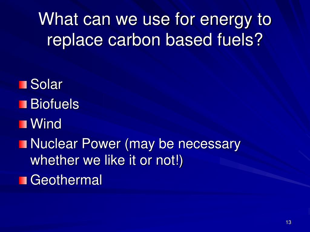 What can we use for energy to replace carbon based fuels?