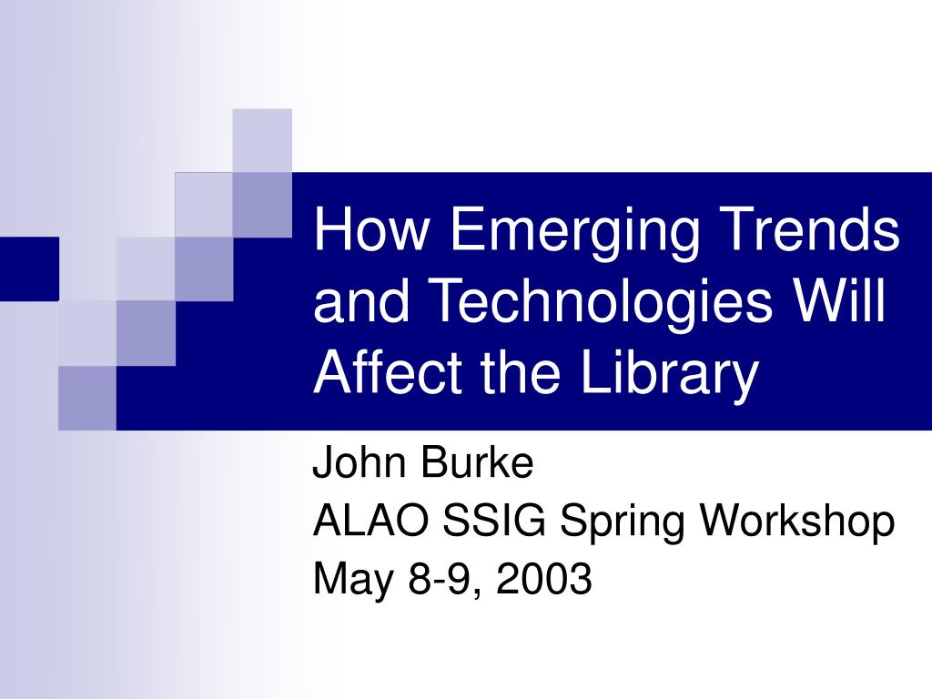 How Emerging Trends and Technologies Will Affect the Library