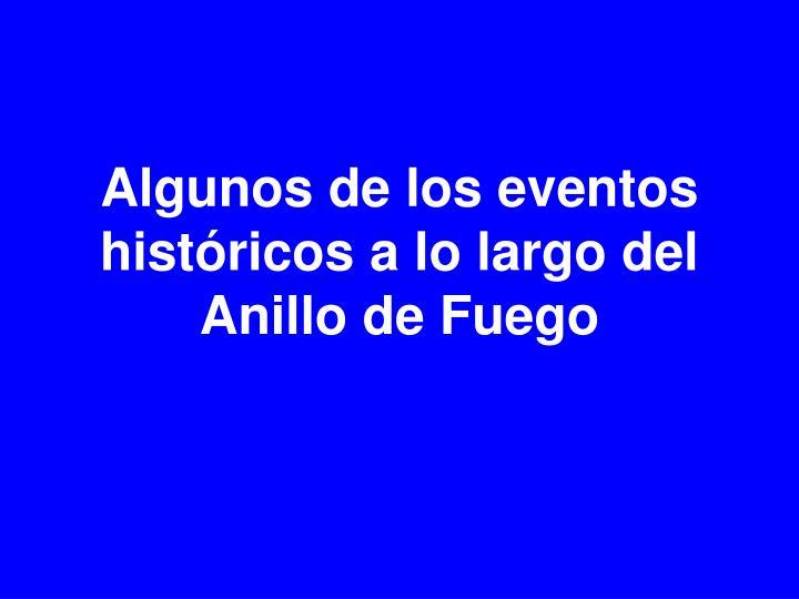 Algunos de los eventos históricos a lo largo del Anillo de Fuego