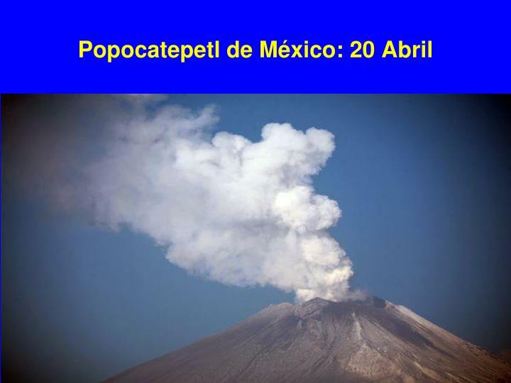 Popocatepetl de México: 20 Abril