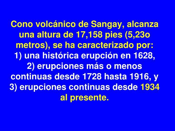 Cono volcánico de Sangay, alcanza una altura de 17,158 pies (5,23o metros), se ha caracterizado por:
