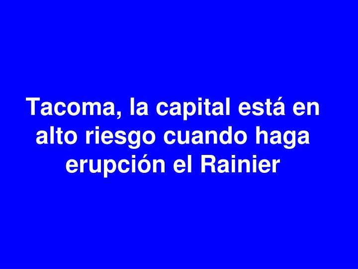 Tacoma, la capital está en alto riesgo cuando haga erupción el Rainier