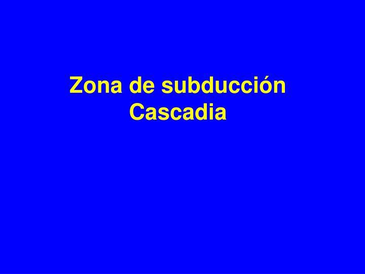 Zona de subducción Cascadia