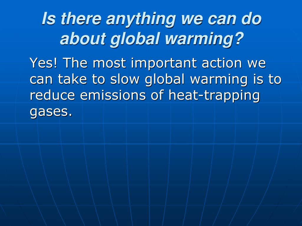 Is there anything we can do about global warming?