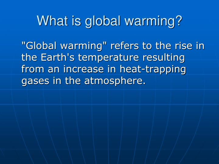 What is global warming l.jpg