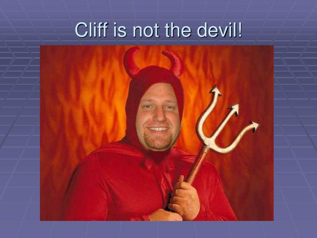 Cliff is not the devil!