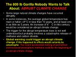 the 800 lb gorilla nobody wants to talk about abrubt climate change