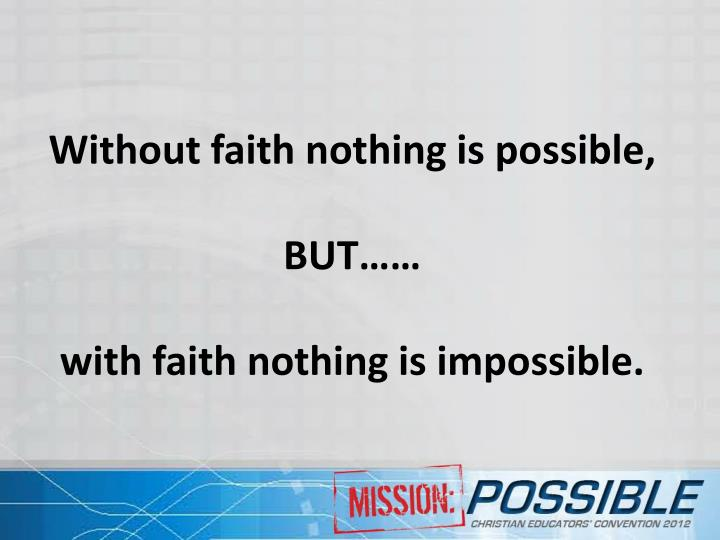 Without faith nothing is