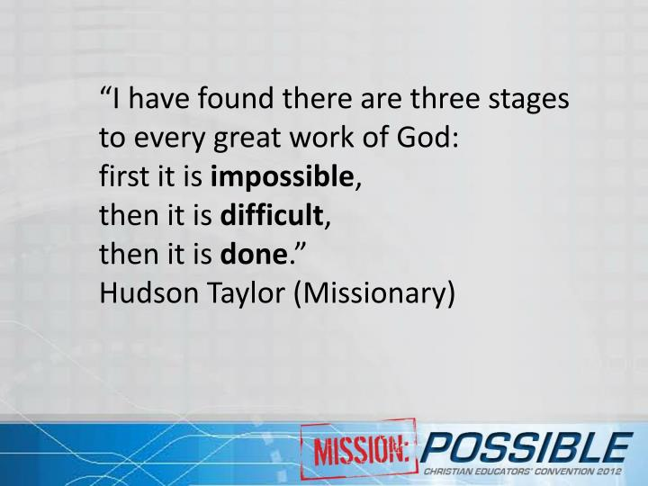 """I have found there are three stages to every great work of God:"