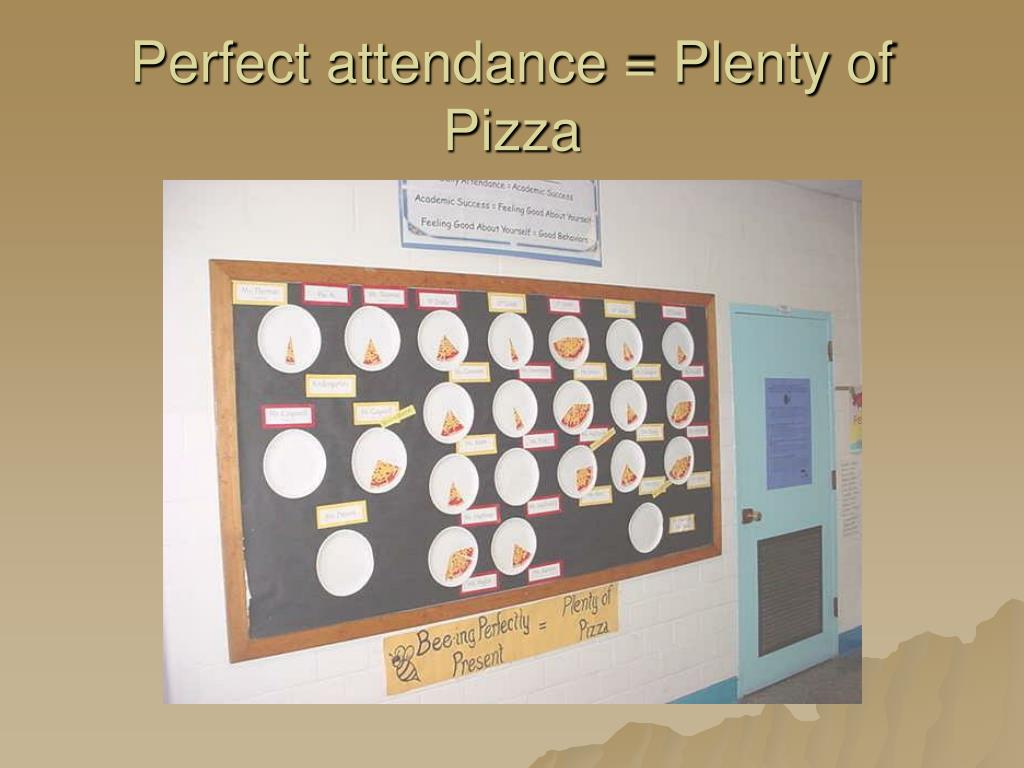 Perfect attendance = Plenty of Pizza