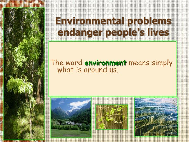 E nvironmental problems endanger people s lives