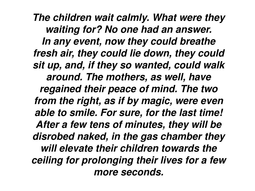 The children wait calmly. What were they waiting for? No one had an answer.