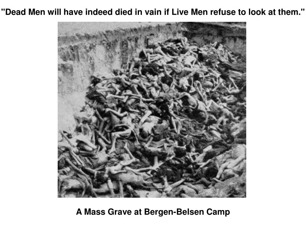 """""""Dead Men will have indeed died in vain if Live Men refuse to look at them."""""""