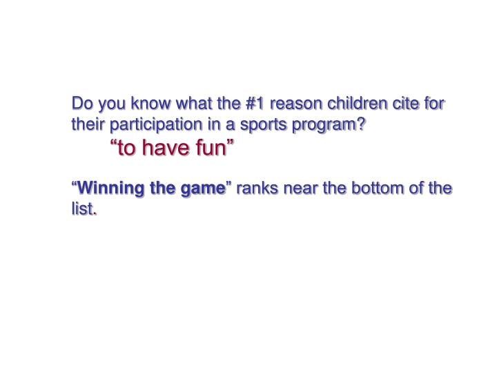 Do you know what the #1 reason children cite for their participation in a sports program?